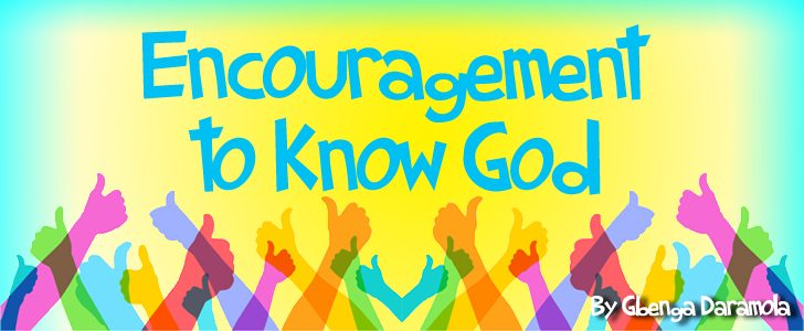 Encouragement to Know God