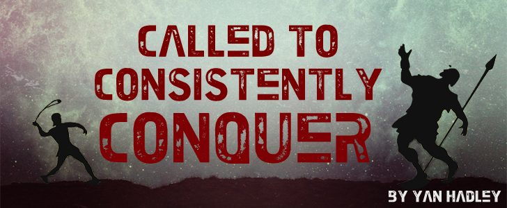 Called to Consistently Conquer