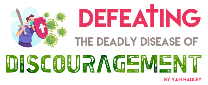 Defeating the Deadly Disease of Discouragement